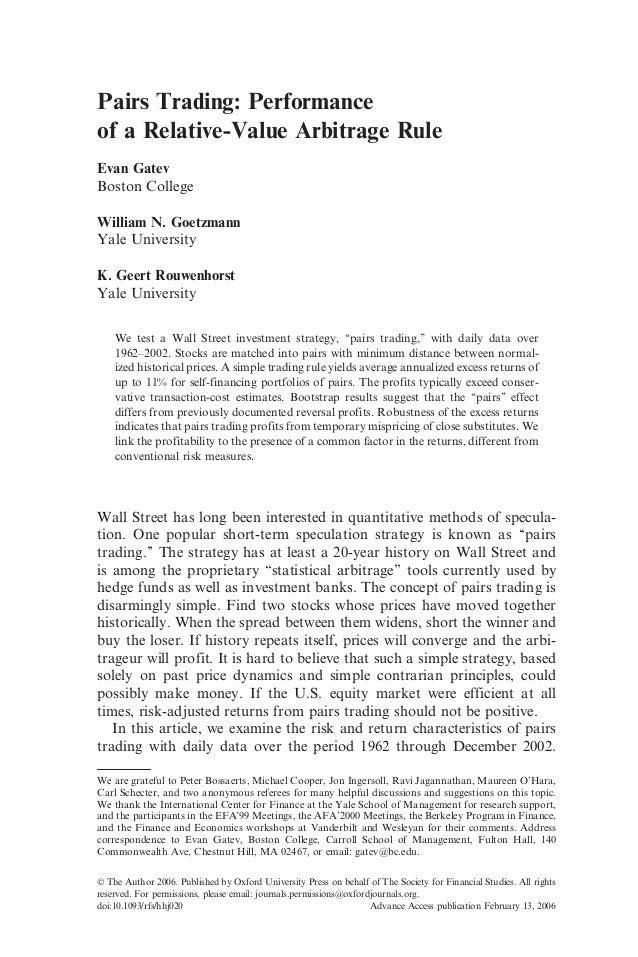 Pairs Trading: Performanceof a Relative-Value Arbitrage RuleEvan GatevBoston CollegeWilliam N. GoetzmannYale UniversityK. ...