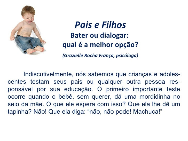 Pais e Filhos Bater ou dialogar:  qual é a melhor opção? (Grazielle Rocha França, psicóloga) Indiscutivelmente, nós sabemo...