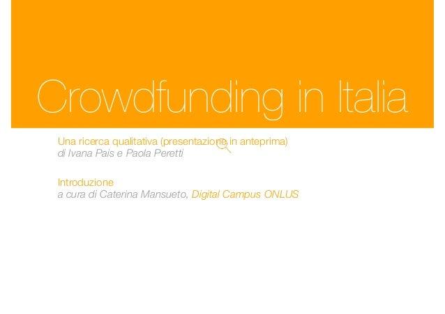 Crowdfunding in Italia Una ricerca qualitativa (presentazione in anteprima) di Ivana Pais e Paola Peretti Introduzione a c...
