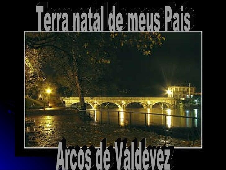 Arcos de Valdevez Terra natal de meus Pais