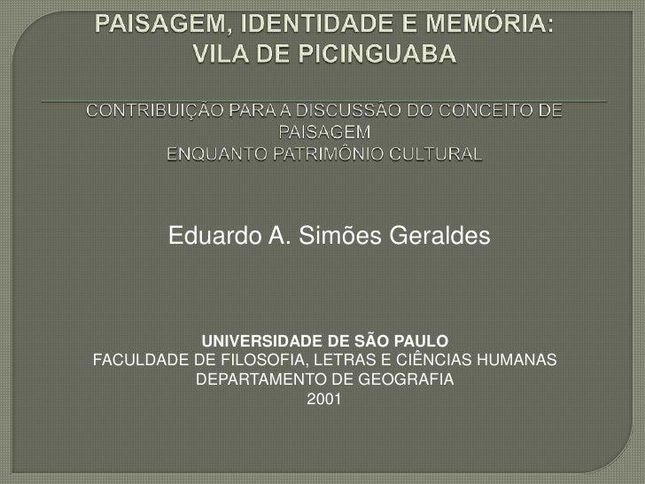 PAISAGEM, IDENTIDADE E MEMÓRIA: VILA DE PICINGUABACONTRIBUIÇÃO PARA A DISCUSSÃO DO CONCEITO DE PAISAGEMENQUANTO PATRIMÔNIO...