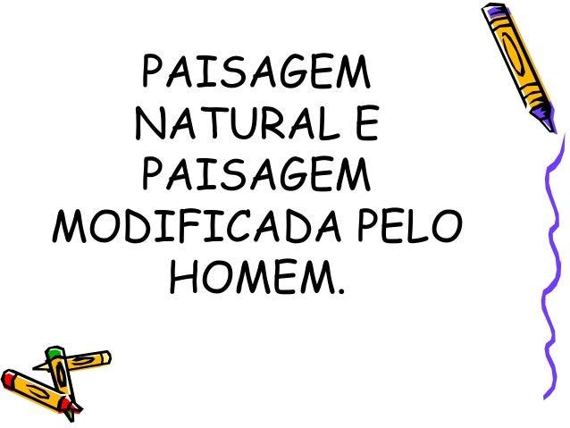 PAISAGEM NATURAL E PAISAGEM MODIFICADA PELO HOMEM.