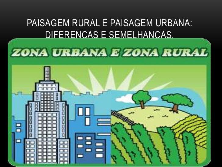 PAISAGEM RURAL E PAISAGEM URBANA: DIFERENÇAS E SEMELHANÇAS.<br />