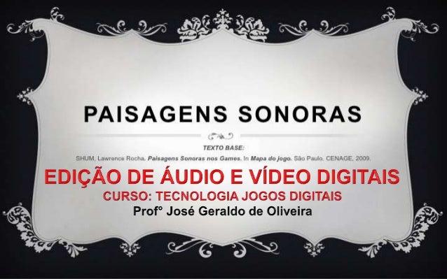 Paisagem sonora – o ambiente sonoro. Tecnicamente, qualquer porção do ambiente sonoro vista como um campo de estudo. O ter...