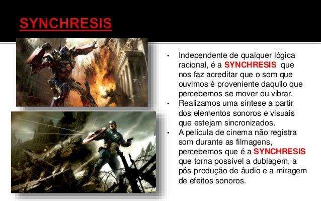 • No cinema a synchresis pode ser planejada e predefinida. • Nos games o controle exercido pelo sound designer é menor. • ...