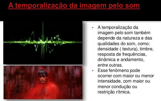 • Um som mais rico em médias e altas frequências é percebido com maior acuidade, aumentando o poder de temporalização das ...