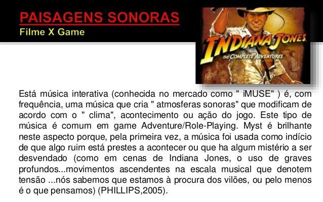 • Muito do que se pensa de paisagem sonora no game tem como ponto de partida a teoria cinematográfica, até mesmo se lembra...