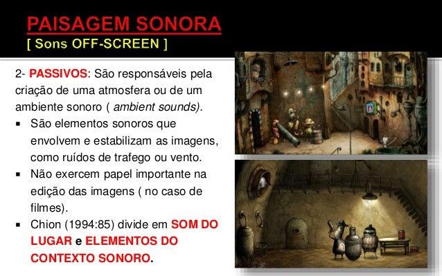 """• São sons pontuais que oferecem pistas acerca do espaço existente no entorno da imagem apresentada. • No cinema o """"sons d..."""