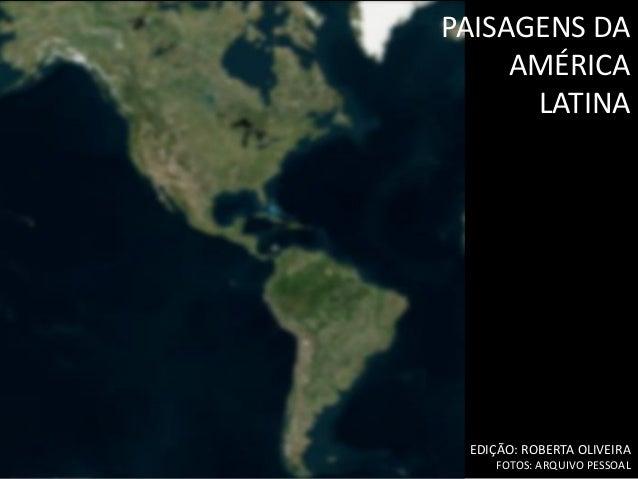 PAISAGENS DA AMÉRICA LATINA  EDIÇÃO: ROBERTA OLIVEIRA FOTOS: ARQUIVO PESSOAL