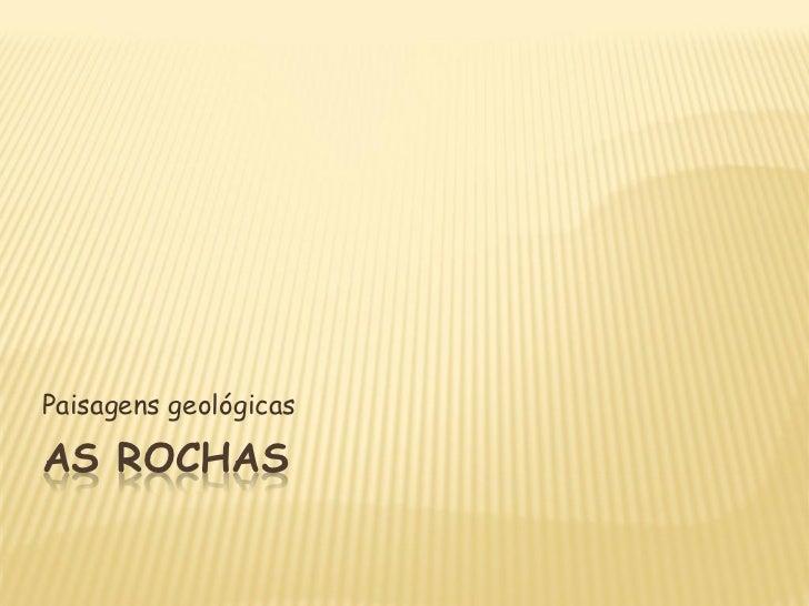 Paisagens geológicasAS ROCHAS