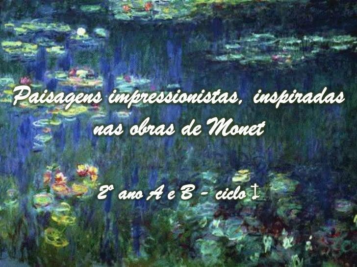 Após apreciarem e estudarem sobre a vida e    obras do artista Cloude Monet, os alunos      criaram uma imagem de paisagem...