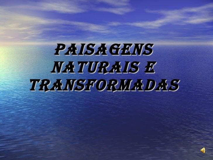 PAISAGENS NATURAIS E TRANSFORMADAS