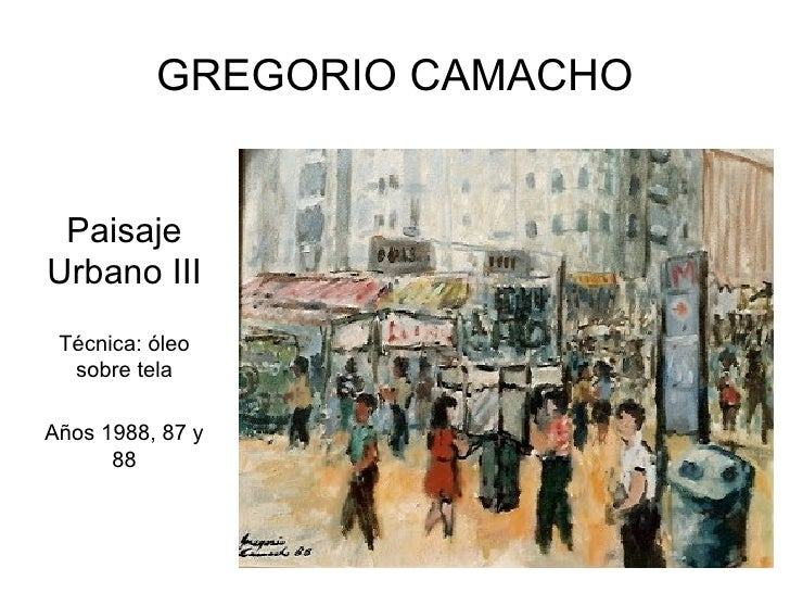 GREGORIO CAMACHO Paisaje Urbano III Técnica: óleo sobre tela Años 1988, 87 y 88