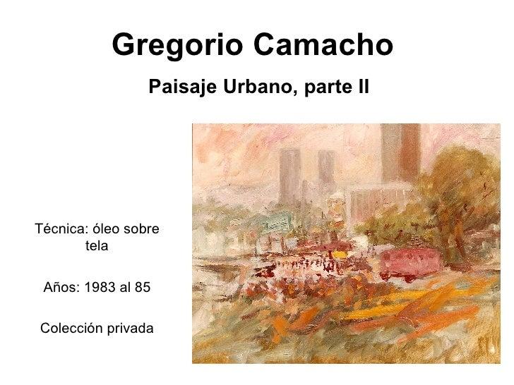 Gregorio Camacho Técnica: óleo sobre tela Años: 1983 al 85 Colección privada Paisaje Urbano, parte II