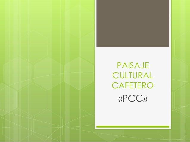 PAISAJE CULTURAL CAFETERO «PCC»