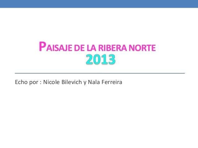 PAISAJE DE LA RIBERA NORTE Echo por : Nicole Bilevich y Nala Ferreira