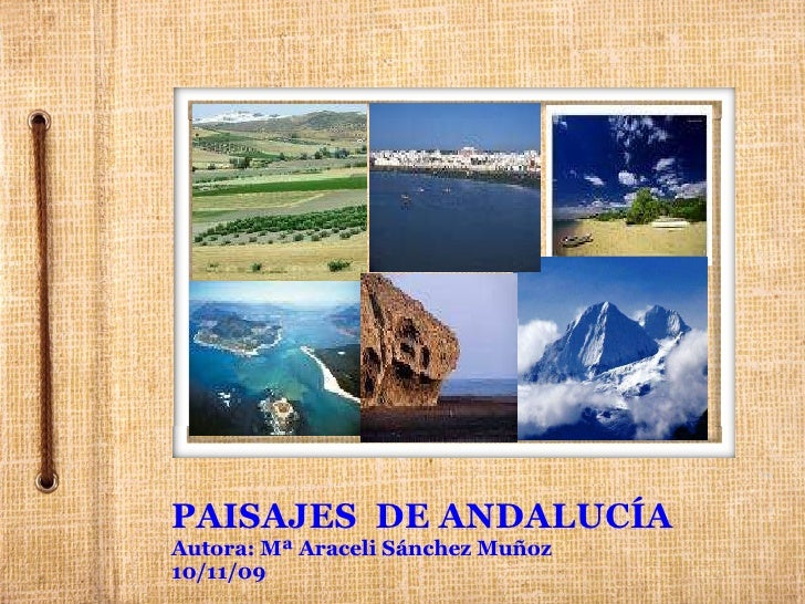 PAISAJES DE ANDALUCÍA Autora: Mª Araceli Sánchez Muñoz 10/11/09
