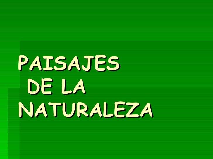 PAISAJES  DE LA  NATURALEZA