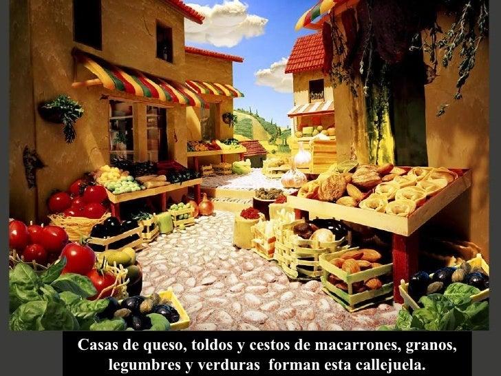 Casas de queso, toldos y cestos de macarrones, granos, legumbres y verduras  forman esta callejuela.