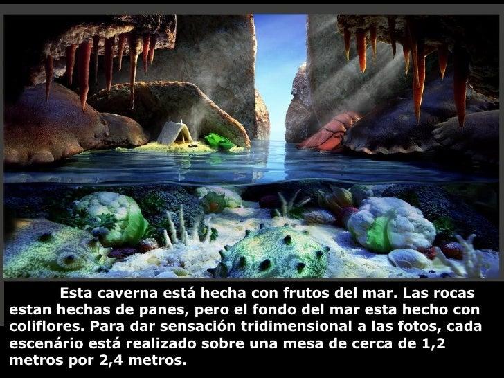 Esta caverna está hecha con frutos del mar. Las rocas estan hechas de panes, pero el fondo del mar esta hecho con coliflor...