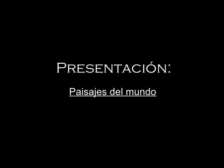 Presentación: Paisajes del mundo