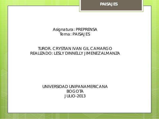 Asignatura: PREPRENSA Tema: PAISAJES TUROR. CRYSTIAN IVAN GIL CAMARGO REALIZADO: LESLY DINNELLY JIMENEZ ALMANZA UNIVERSIDA...