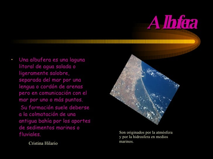 Albufera <ul><li>Una albufera es una laguna litoral de agua salada o ligeramente salobre, separada del mar por una lengua ...