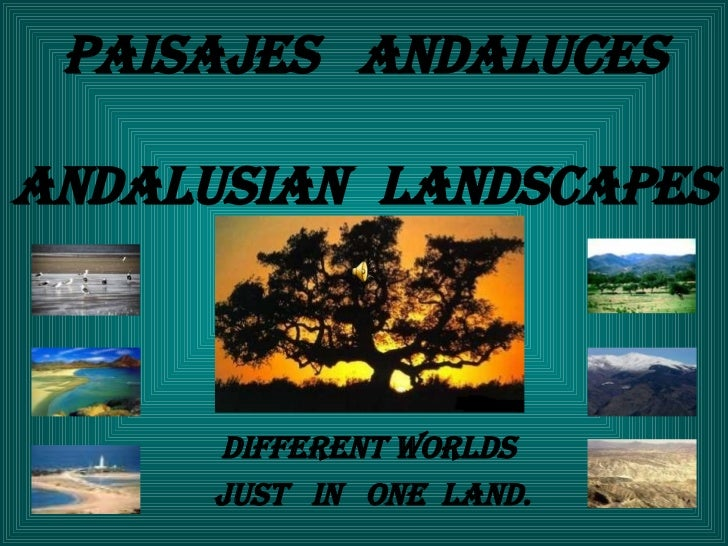Paisajes  andaluces Andalusian   landscapes Different worlds  just  in  one  land.