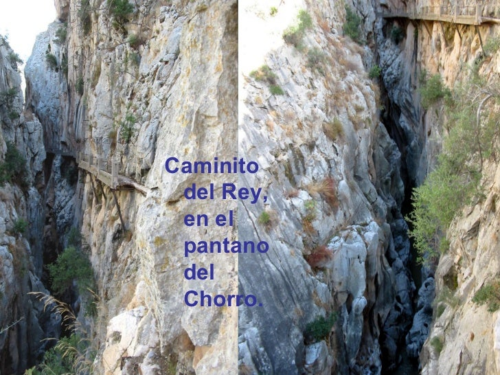 <ul><li>Caminito del Rey, en el pantano del Chorro. </li></ul>