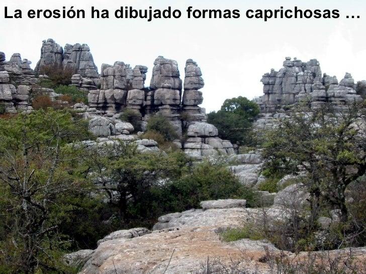 <ul><li>La erosión ha dibujado formas caprichosas … </li></ul>