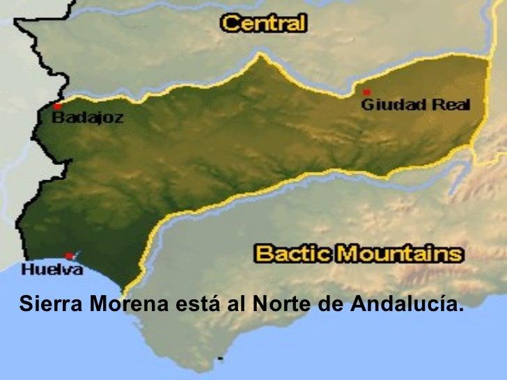 <ul><li>Sierra Morena está al Norte de Andalucía. </li></ul>