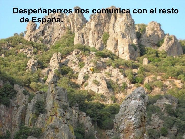 <ul><li>Despeñaperros nos comunica con el resto de España. </li></ul>