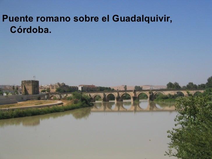 <ul><li>Puente romano sobre el Guadalquivir, Córdoba. </li></ul>