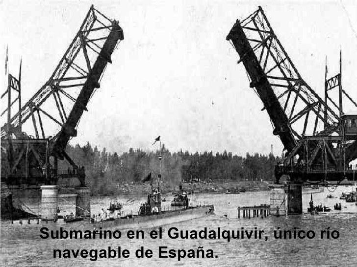 <ul><li>Submarino en el Guadalquivir, único río navegable de España. </li></ul>