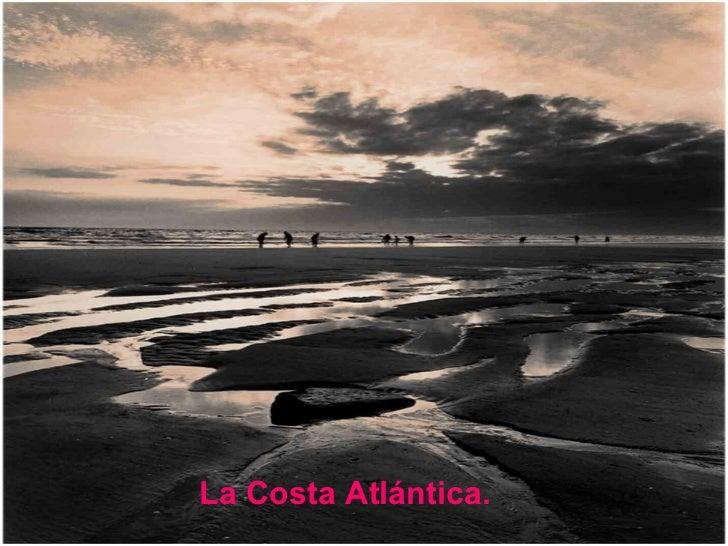 <ul><li>La Costa Atlántica. </li></ul>
