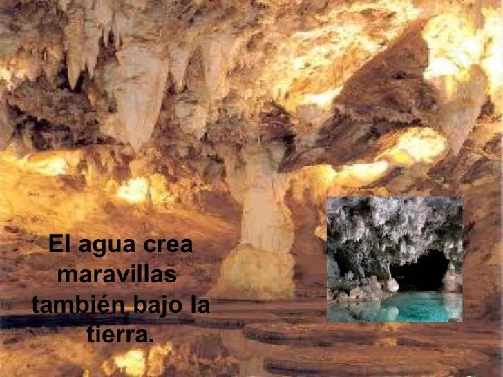 El agua crea maravillas  también bajo la tierra.