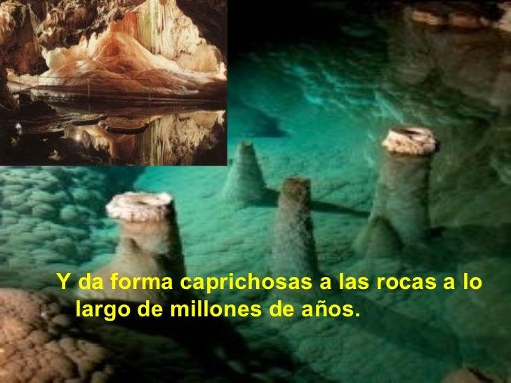 <ul><li>Y da forma caprichosas a las rocas a lo largo de millones de años. </li></ul>