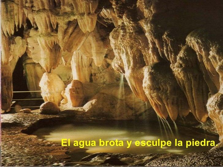 <ul><li>El agua brota y esculpe la piedra. </li></ul>