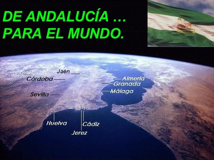 <ul><li>DE ANDALUCÍA …  </li></ul><ul><li>PARA EL MUNDO. </li></ul>