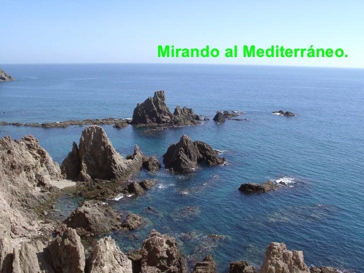 <ul><li>Mirando al Mediterráneo. </li></ul>