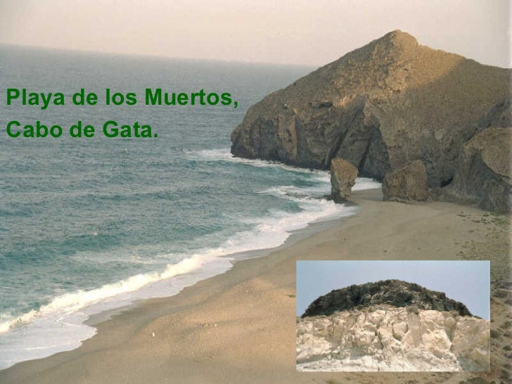 <ul><li>Playa de los Muertos, </li></ul><ul><li>Cabo de Gata. </li></ul>