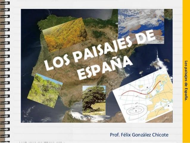Prof. Félix González Chicote Los paisajes de España.