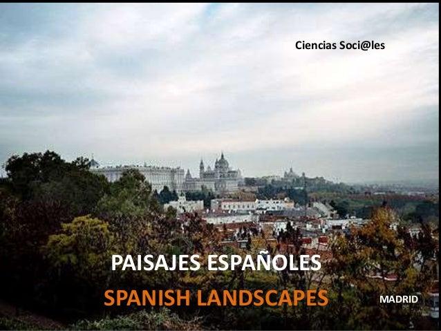 PAISAJES ESPAÑOLES SPANISH LANDSCAPES Ciencias Soci@les MADRID
