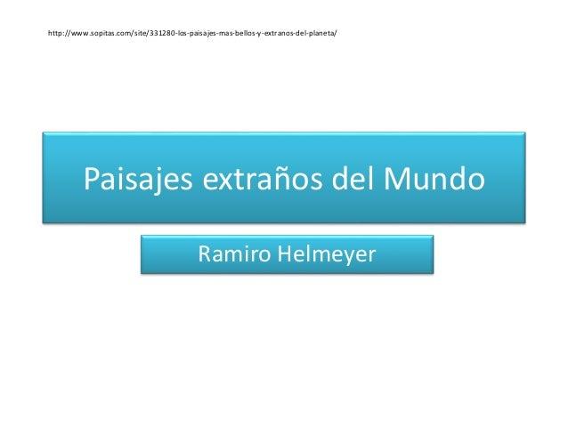 Paisajes extraños del Mundo Ramiro Helmeyer http://www.sopitas.com/site/331280-los-paisajes-mas-bellos-y-extranos-del-plan...