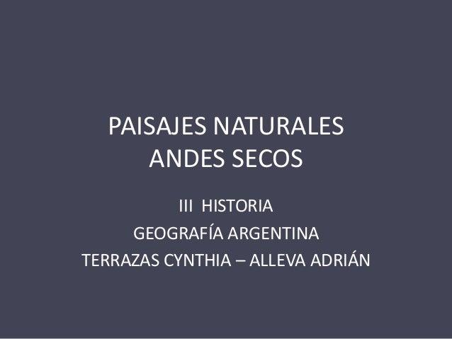 PAISAJES NATURALESANDES SECOSIII HISTORIAGEOGRAFÍA ARGENTINATERRAZAS CYNTHIA – ALLEVA ADRIÁN