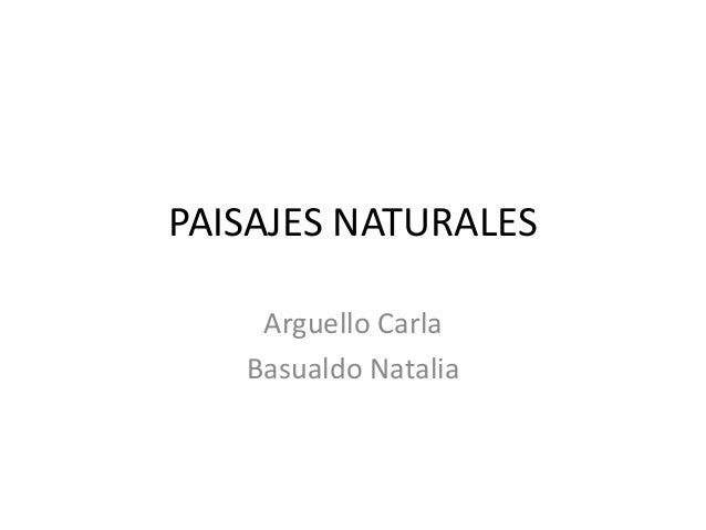 PAISAJES NATURALESArguello CarlaBasualdo Natalia