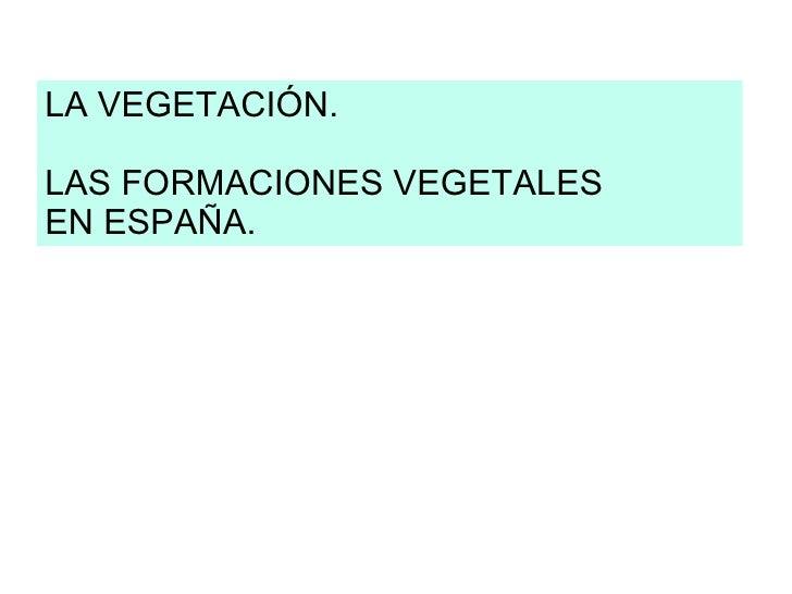 LA VEGETACIÓN. LAS FORMACIONES VEGETALES EN ESPAÑA.