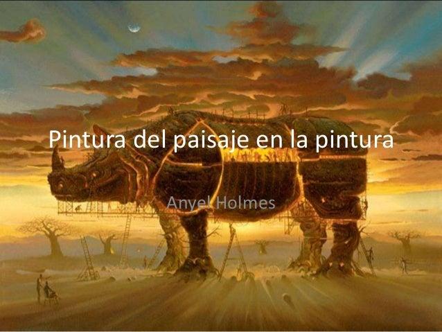 Pintura del paisaje en la pintura Anyel Holmes