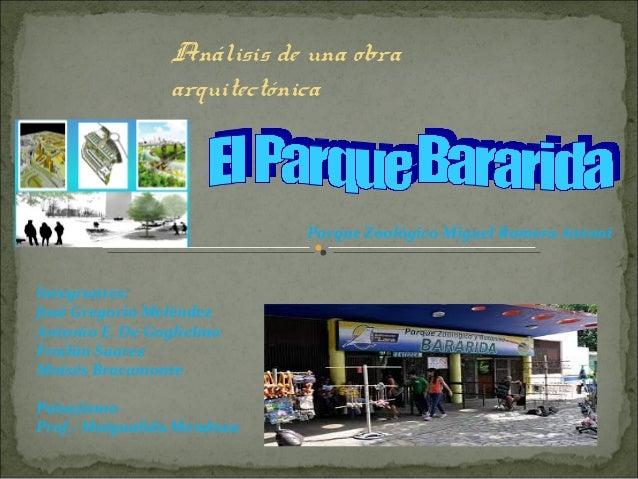 Análisis de una obra arquitectónica  Parque Zoológico Miguel Romero Antoní  Integrantes: José Gregorio Meléndez Antonio E....