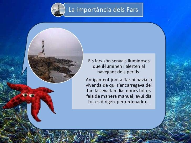La importància dels Fars      Els fars són senyals lluminoses         que il·luminen i alerten al            navegant dels...